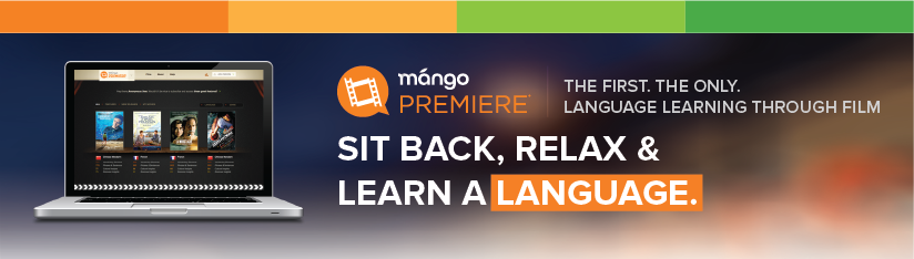 The First. The Only. Language Learning Through Film. Sit Back, Relax, Learn a language. Mango Premiere.